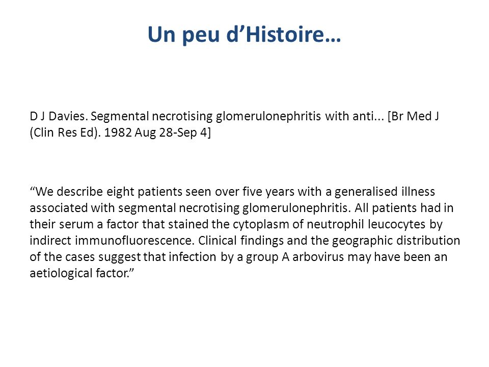 Un peu d'Histoire… D J Davies. Segmental necrotising glomerulonephritis with anti... [Br Med J (Clin Res Ed). 1982 Aug 28-Sep 4]